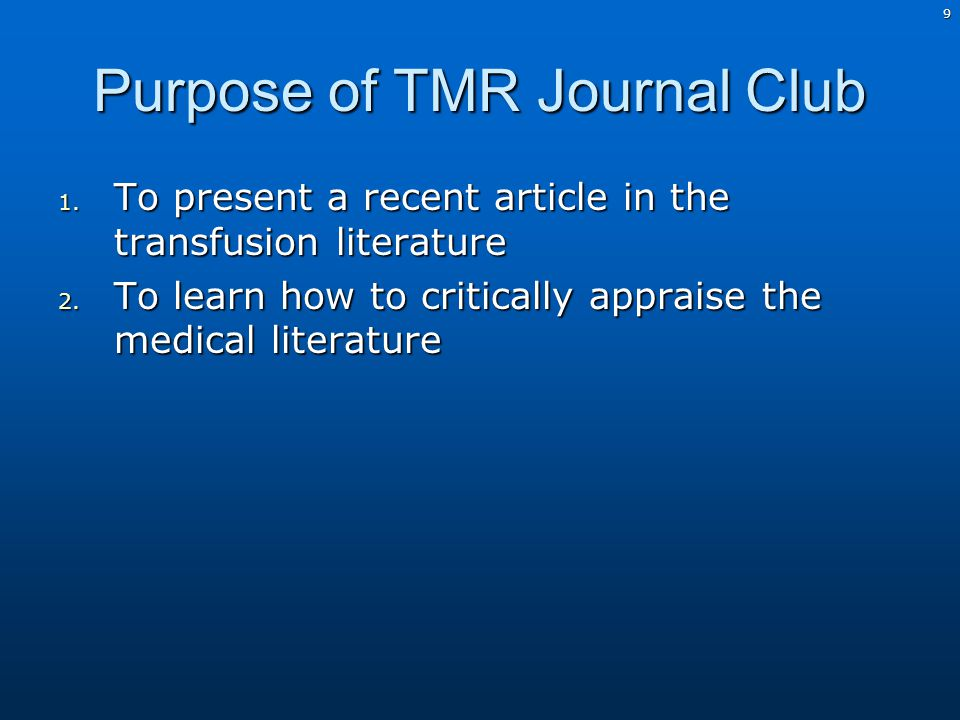 9 Purpose of TMR Journal Club 1. To present a recent article in the transfusion literature 2.
