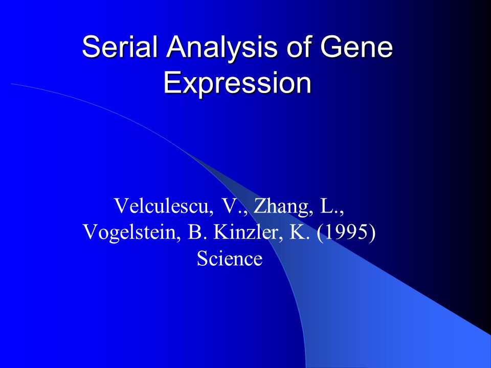 Serial Analysis of Gene Expression Velculescu, V., Zhang, L., Vogelstein, B. Kinzler, K. (1995) Science
