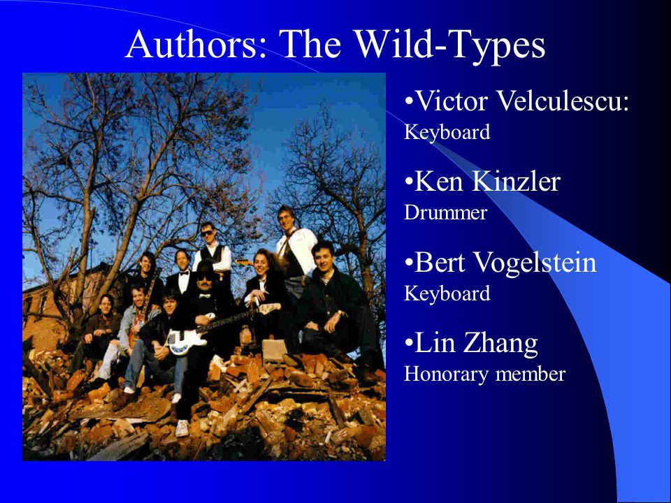 Authors: The Wild-Types Victor Velculescu: Keyboard Ken Kinzler Drummer Bert Vogelstein Keyboard Lin Zhang Honorary member