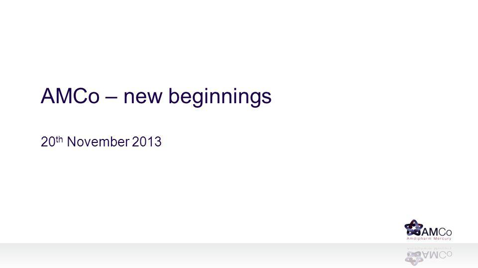 AMCo – new beginnings 20 th November 2013