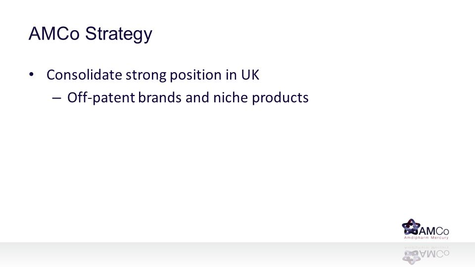 AMCo Strategy Consolidate strong position in UK – Off-patent brands and niche products