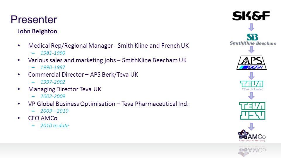 John Beighton Medical Rep/Regional Manager - Smith Kline and French UK – 1981-1990 Various sales and marketing jobs – SmithKline Beecham UK – 1990-199