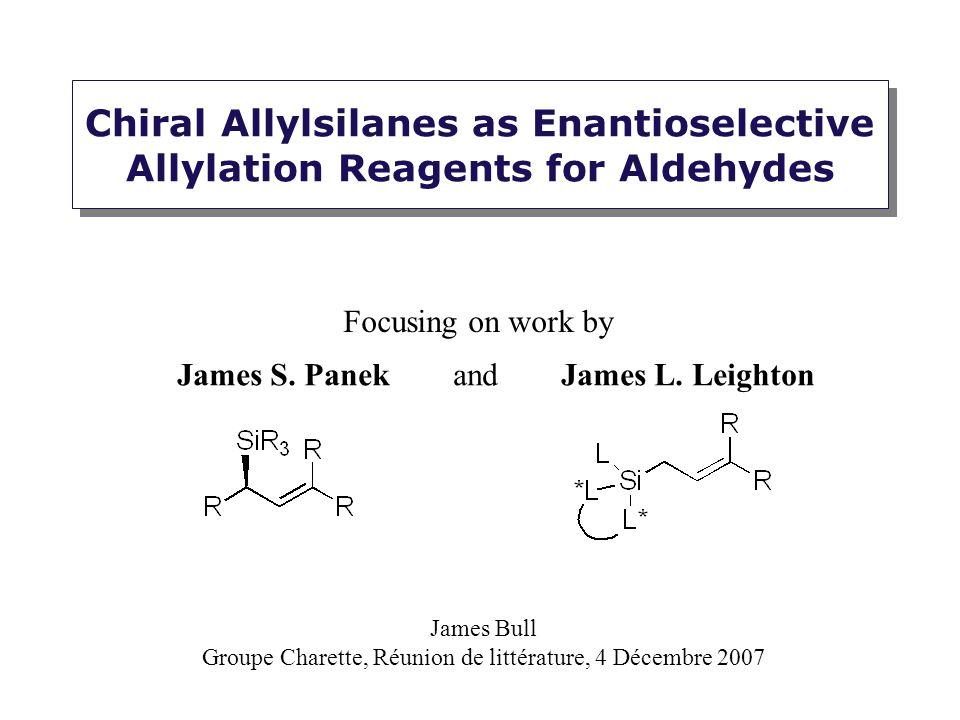 Chiral Allylsilanes as Enantioselective Allylation Reagents for Aldehydes Focusing on work by James Bull Groupe Charette, Réunion de littérature, 4 Dé