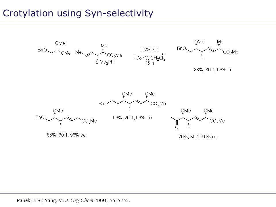 Crotylation using Syn-selectivity Panek, J. S.; Yang. M. J. Org Chem. 1991, 56, 5755.