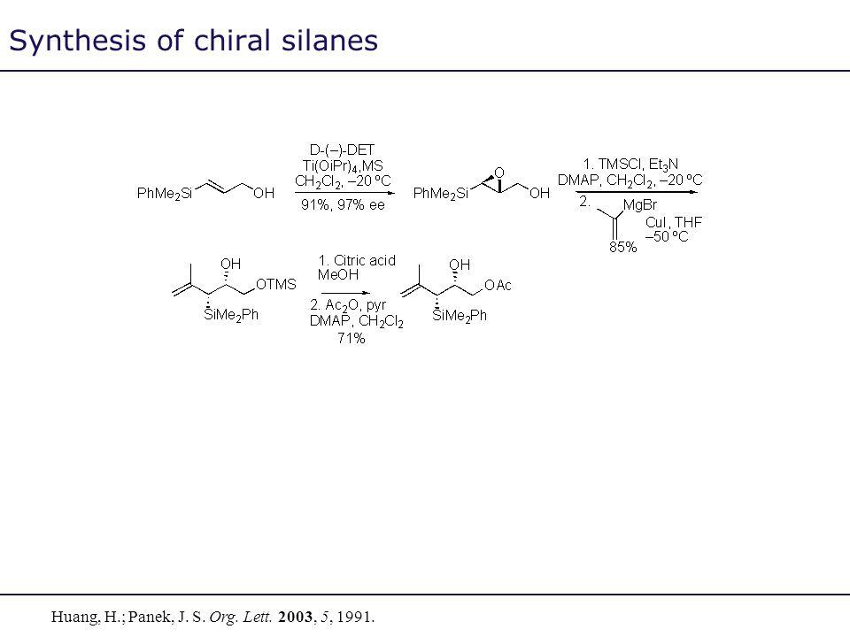 Synthesis of chiral silanes Huang, H.; Panek, J. S. Org. Lett. 2003, 5, 1991.