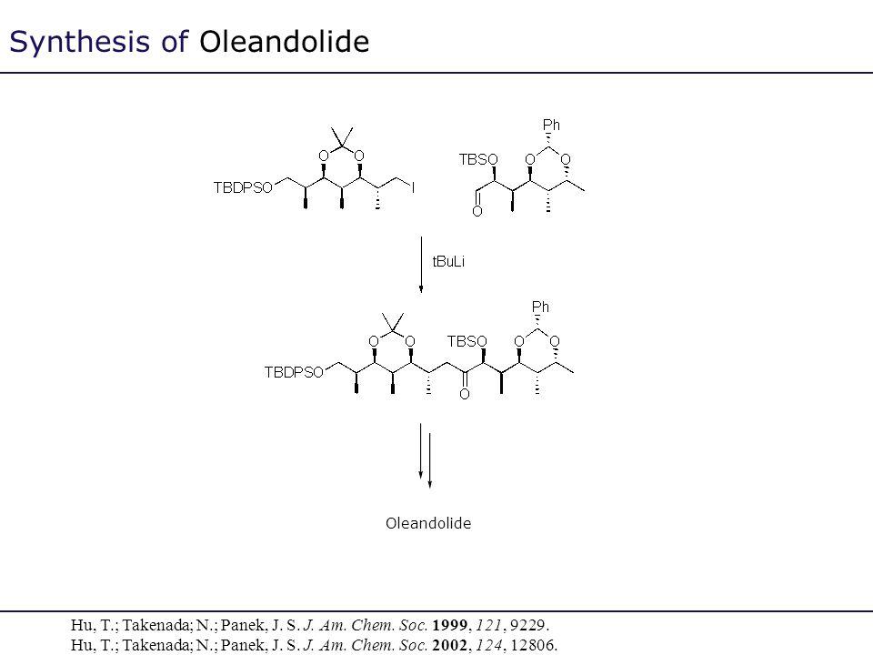 Synthesis of Oleandolide Oleandolide Hu, T.; Takenada; N.; Panek, J. S. J. Am. Chem. Soc. 1999, 121, 9229. Hu, T.; Takenada; N.; Panek, J. S. J. Am. C