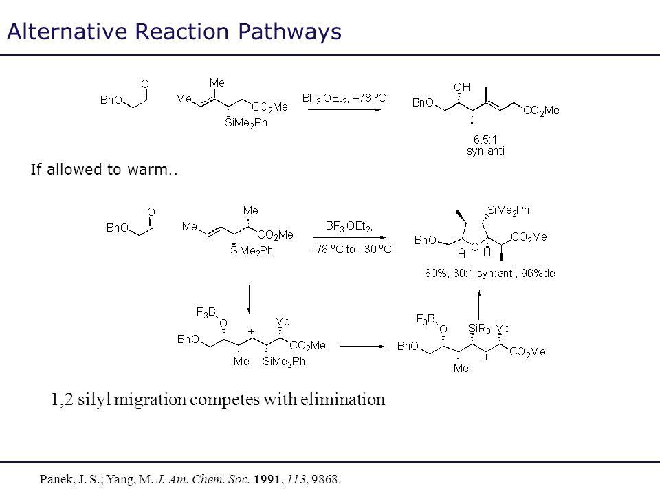 Alternative Reaction Pathways Panek, J. S.; Yang, M. J. Am. Chem. Soc. 1991, 113, 9868. 1,2 silyl migration competes with elimination If allowed to wa