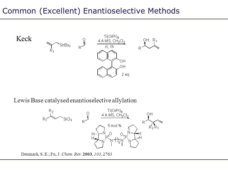 Common (Excellent) Enantioselective Methods Keck Lewis Base catalysed enantioselective allylation Denmark, S. E.; Fu, J. Chem. Rev. 2003, 103, 2763