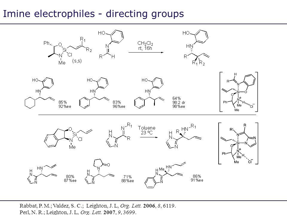 Imine electrophiles - directing groups Rabbat, P. M.; Valdez, S. C.; Leighton, J. L, Org. Lett. 2006, 8, 6119. Perl, N. R.; Leighton, J. L, Org. Lett.