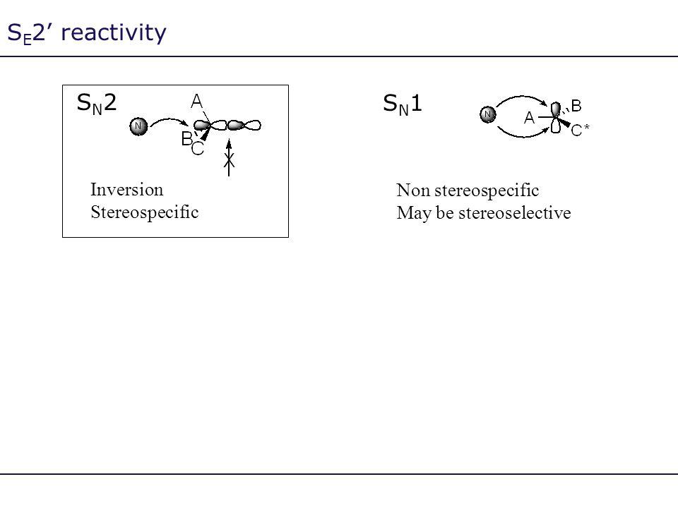 S E 2' reactivity SN2SN2 Inversion Stereospecific SN1SN1 Non stereospecific May be stereoselective