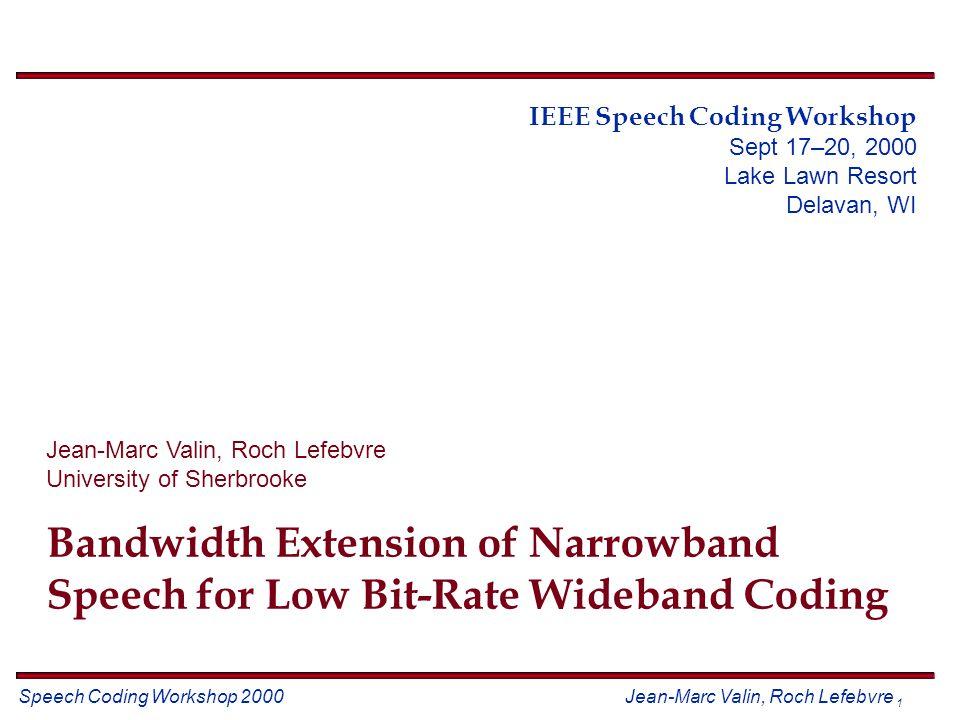 Speech Coding Workshop 2000 Jean-Marc Valin, Roch Lefebvre 2 Outline Problem statement Proposed solution System performance Discussion
