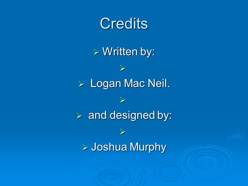 Credits  Written by:   Logan Mac Neil.   and designed by:   Joshua Murphy