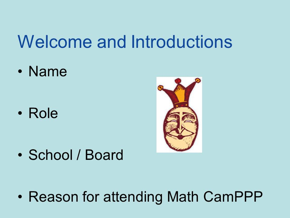 Welcome and Introductions Name Role School / Board Reason for attending Math CamPPP