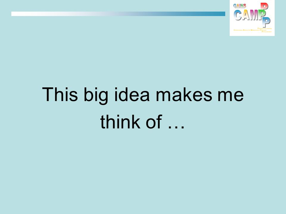 This big idea makes me think of …