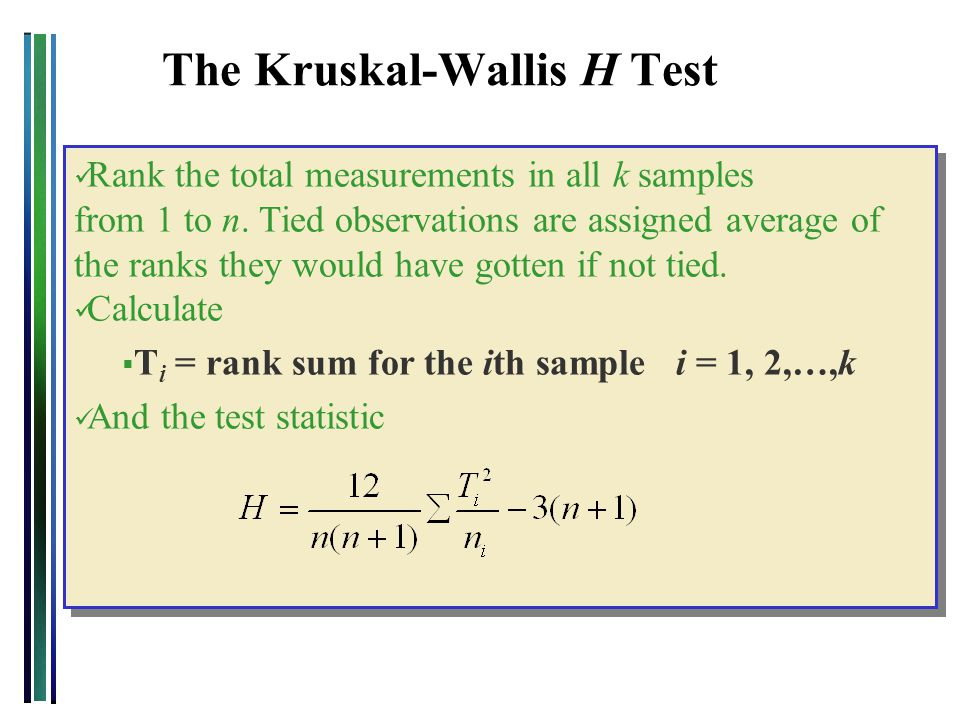 Rank the total measurements in all k samples from 1 to n. Tied observations are assigned average of the ranks they would have gotten if not tied. Calc