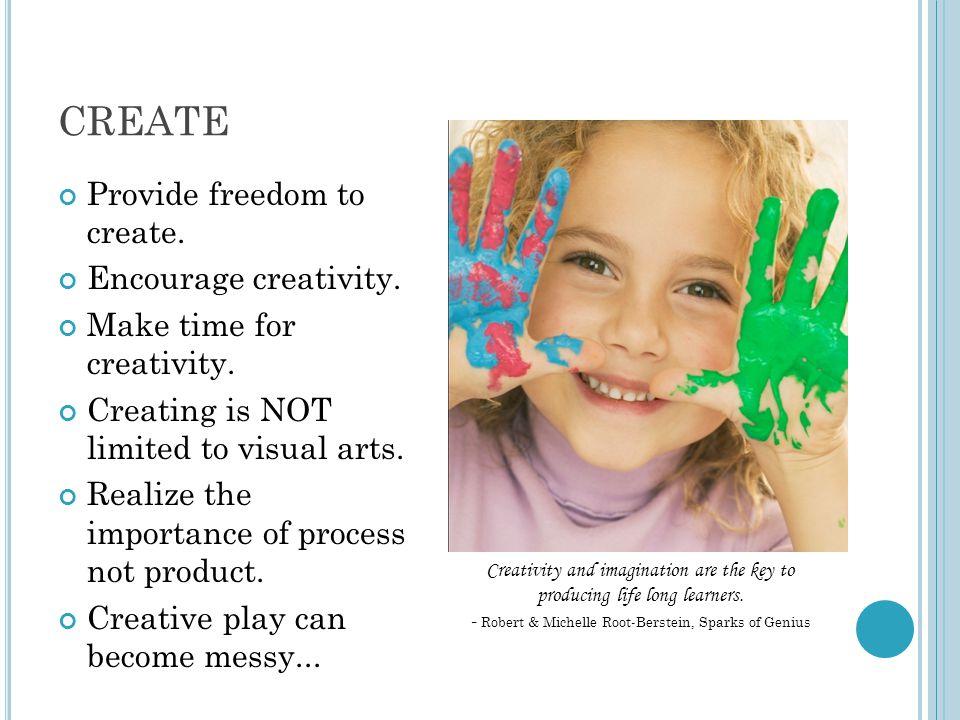 CREATE Provide freedom to create. Encourage creativity.
