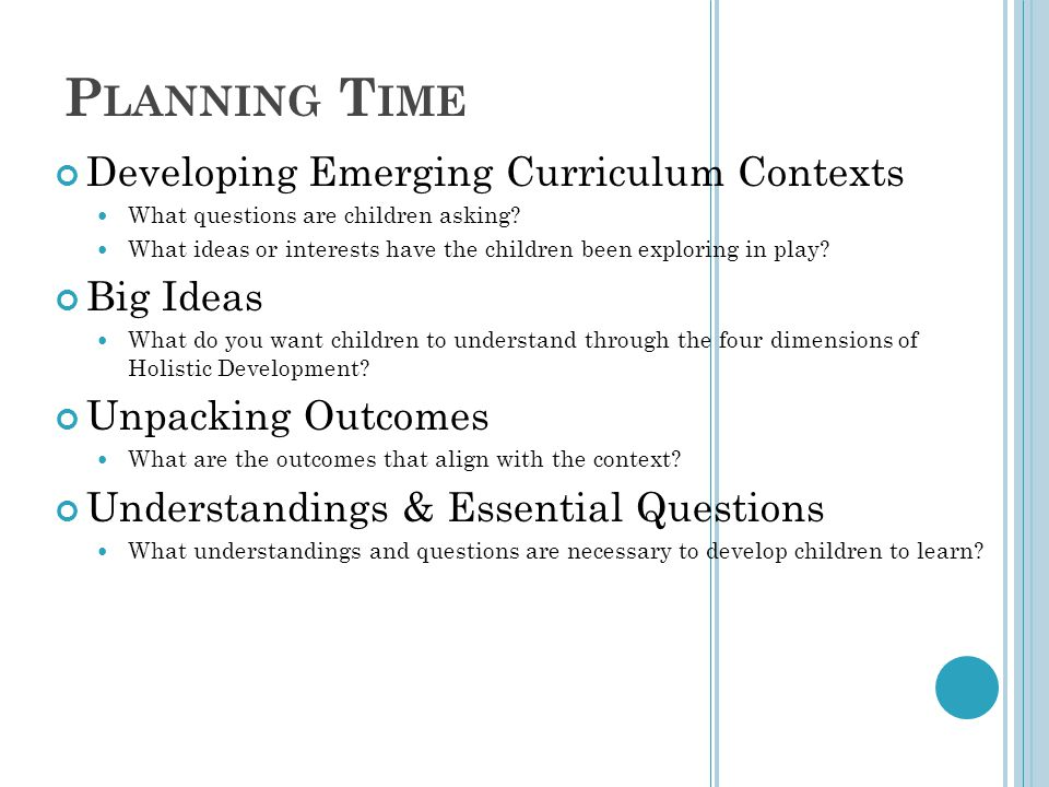 P LANNING T IME Developing Emerging Curriculum Contexts What questions are children asking.