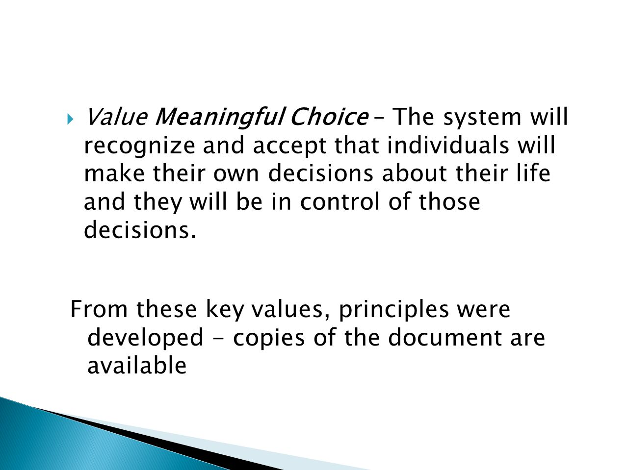  Value Meaningful Choice – The system will recognize and accept that individuals will make their own decisions about their life and they will be in control of those decisions.