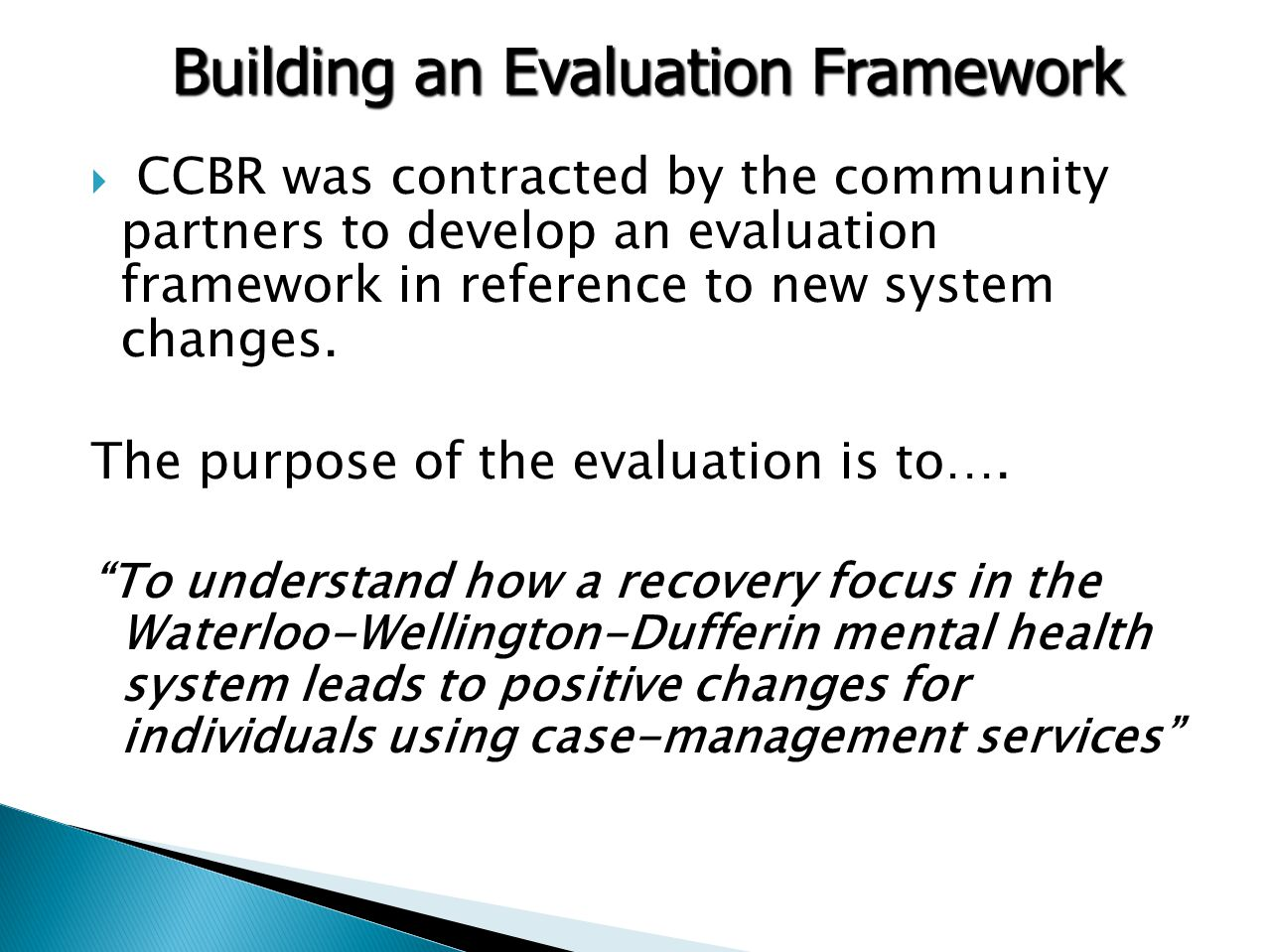  CCBR was contracted by the community partners to develop an evaluation framework in reference to new system changes.