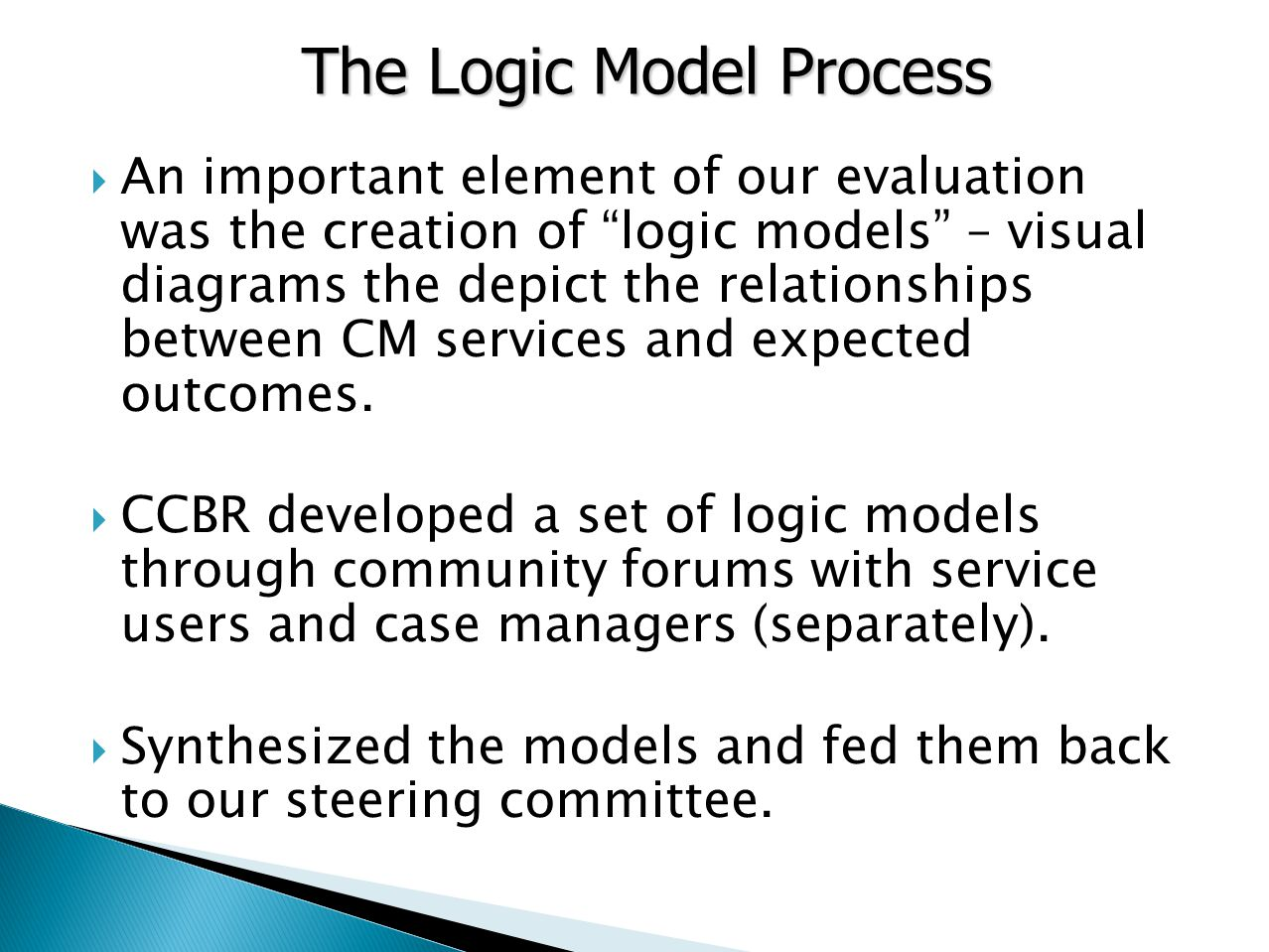  An important element of our evaluation was the creation of logic models – visual diagrams the depict the relationships between CM services and expected outcomes.