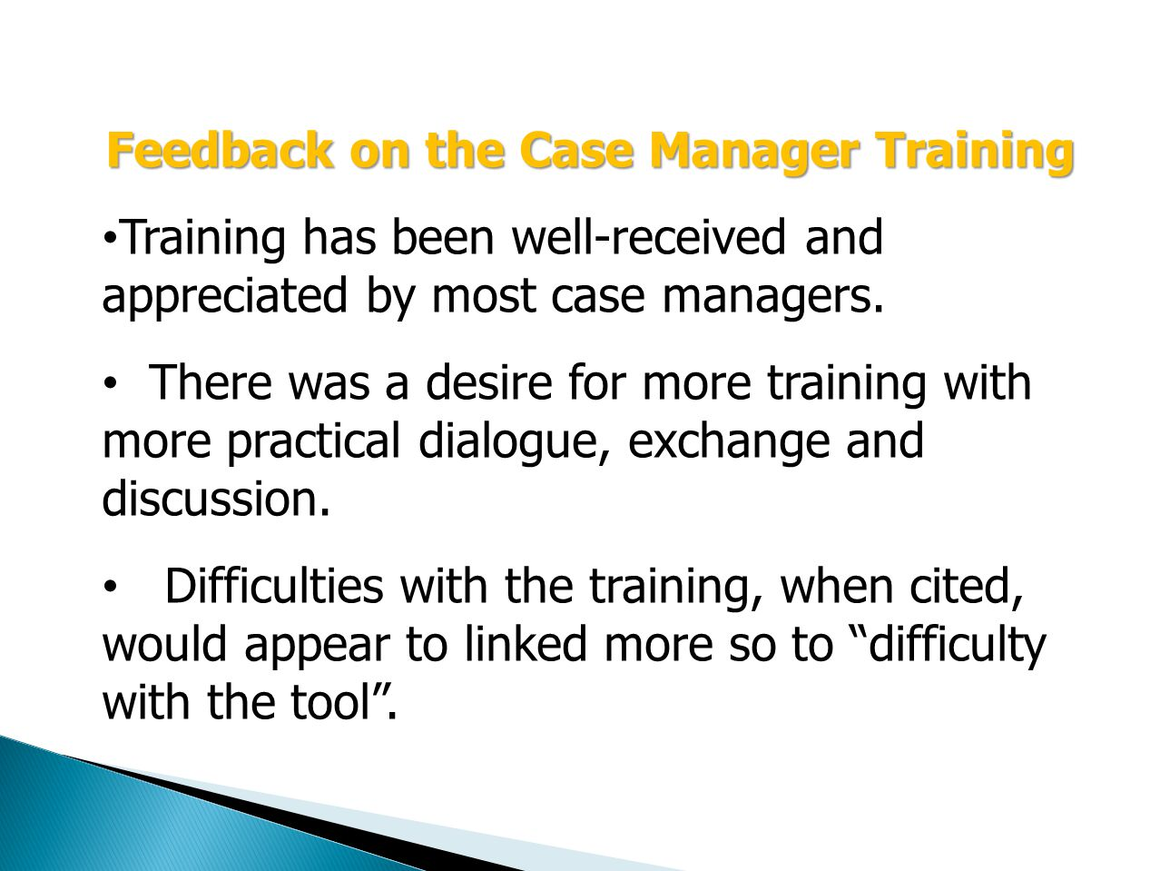 Feedback on the Case Manager Training Training has been well-received and appreciated by most case managers.