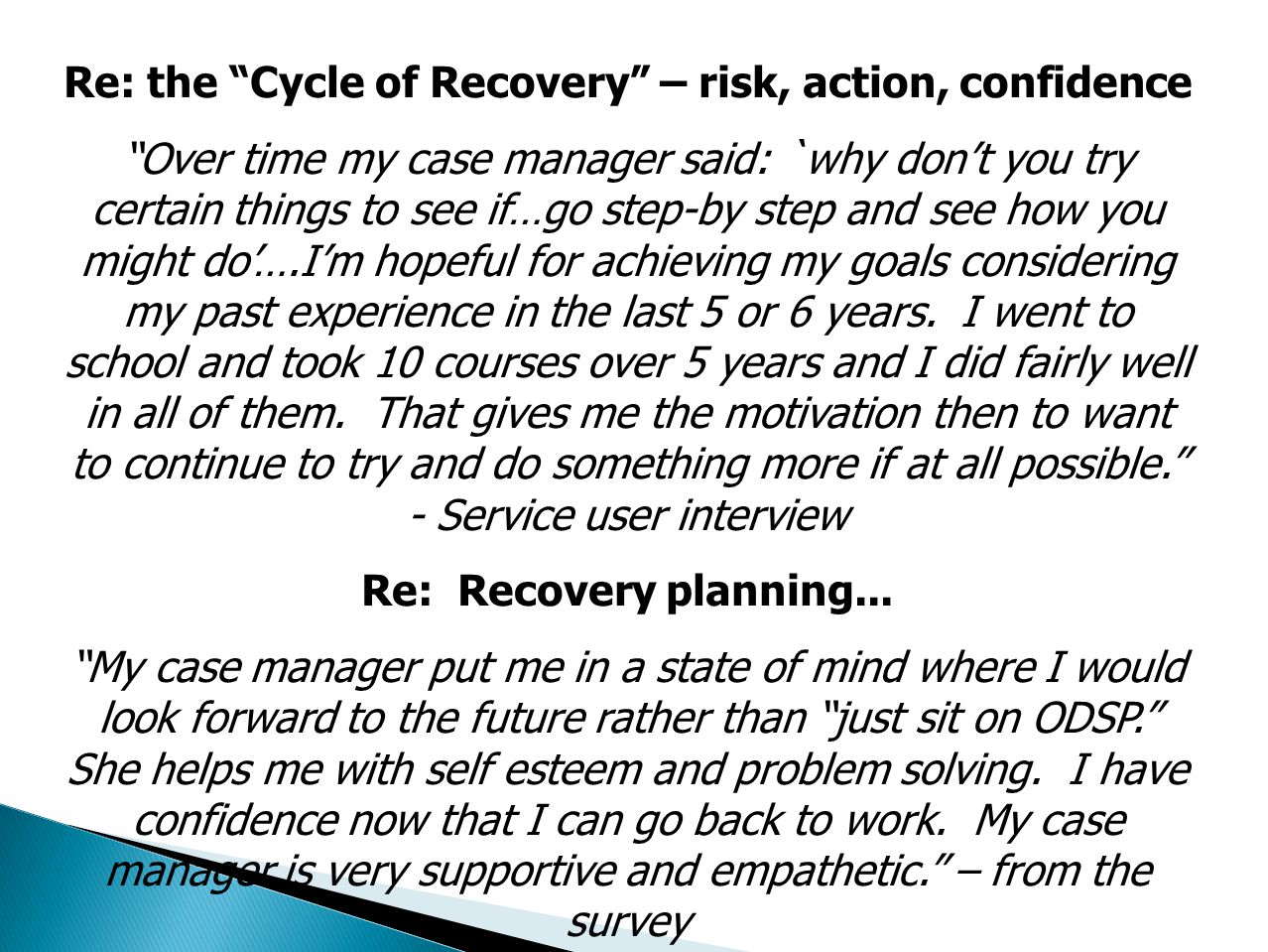 Re: the Cycle of Recovery – risk, action, confidence Over time my case manager said: `why don't you try certain things to see if…go step-by step and see how you might do'….I'm hopeful for achieving my goals considering my past experience in the last 5 or 6 years.