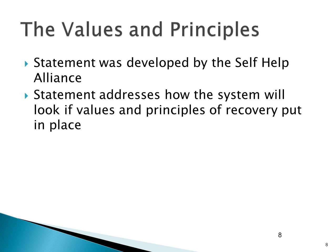  Statement was developed by the Self Help Alliance  Statement addresses how the system will look if values and principles of recovery put in place 8 8