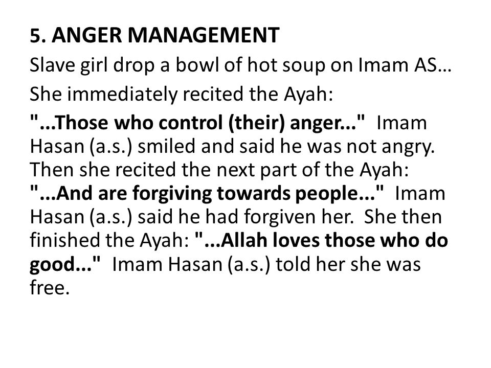 5. ANGER MANAGEMENT Slave girl drop a bowl of hot soup on Imam AS… She immediately recited the Ayah: