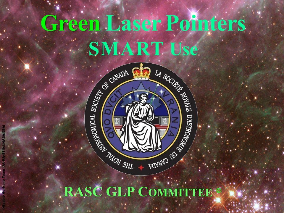 Green Green Laser Pointers SMART Use RASC GLP C OMMITTEE RASC GLP C OMMITTEE © © Hubble Heritage Team (AURA/STScI/NASA/ESA)
