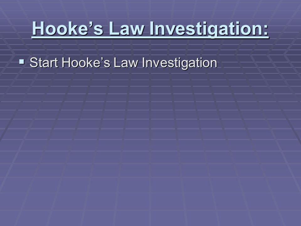 Hooke's Law Investigation:  Start Hooke's Law Investigation
