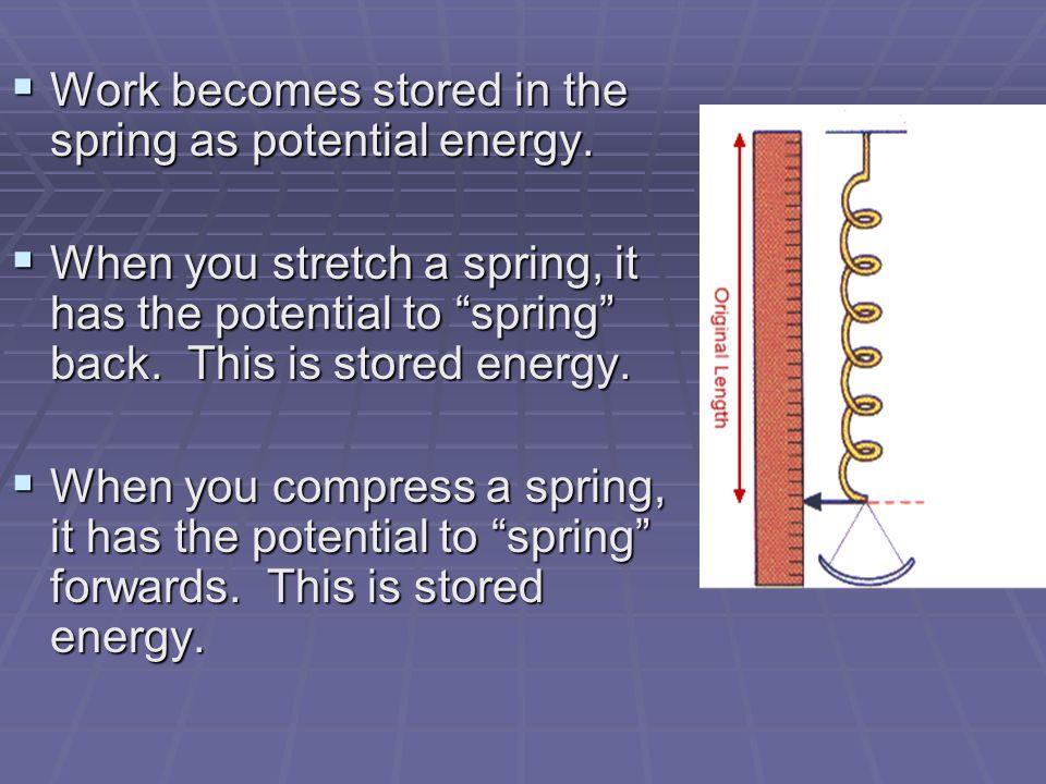 Work & Elastic Potential Energy:  E e = ½ k x 2  E e = elastic potential energy in J (joules)  k = spring constant N/m (newtons per meters)  x = length of extension m (meters)
