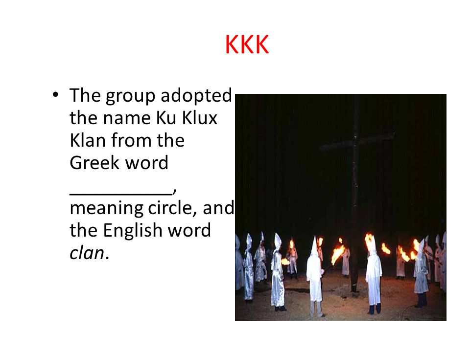KKK They became known as the Invisible Empire as it grew and spread rapidly