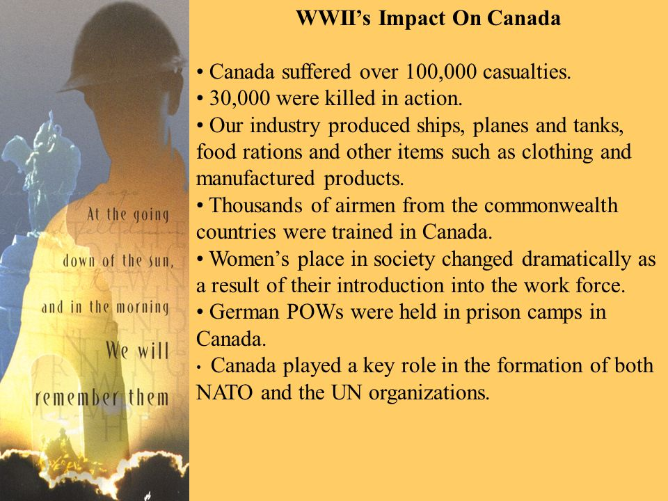 WWII's Impact On Canada Canada suffered over 100,000 casualties.