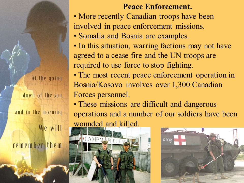 Peace Enforcement. More recently Canadian troops have been involved in peace enforcement missions.