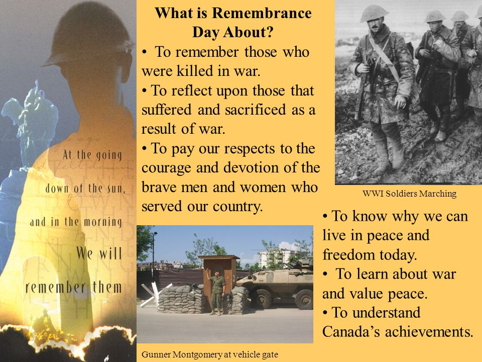 What is Remembrance Day About. To remember those who were killed in war.