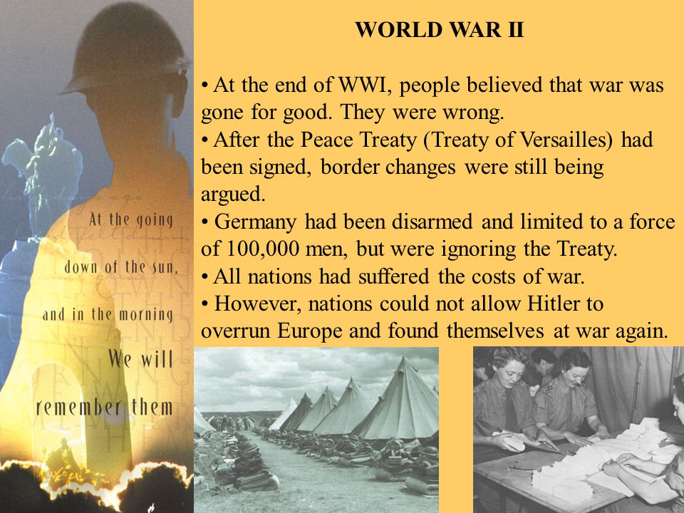 WORLD WAR II At the end of WWI, people believed that war was gone for good.