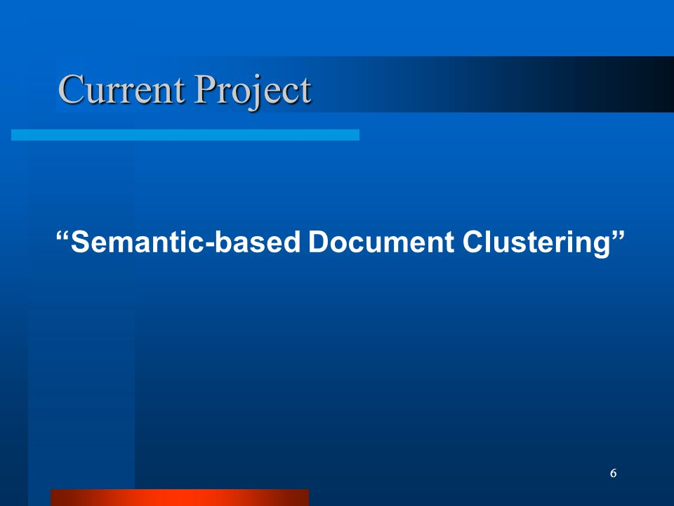 6 Current Project Semantic-based Document Clustering