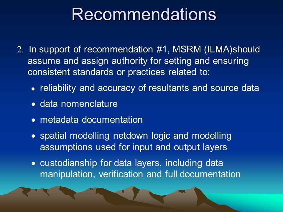 Recommendations 2. In support of recommendation #1, MSRM (ILMA)should assume and assign authority for setting and ensuring consistent standards or pra
