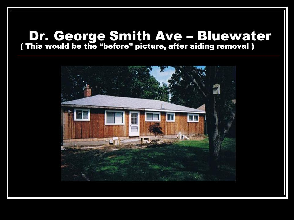 Dr. George Smith Ave – Bluewater ( This would be the before picture, after siding removal )
