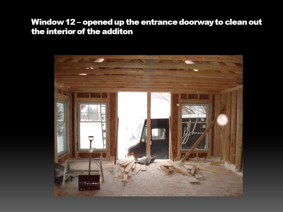 Window 12 – opened up the entrance doorway to clean out the interior of the additon