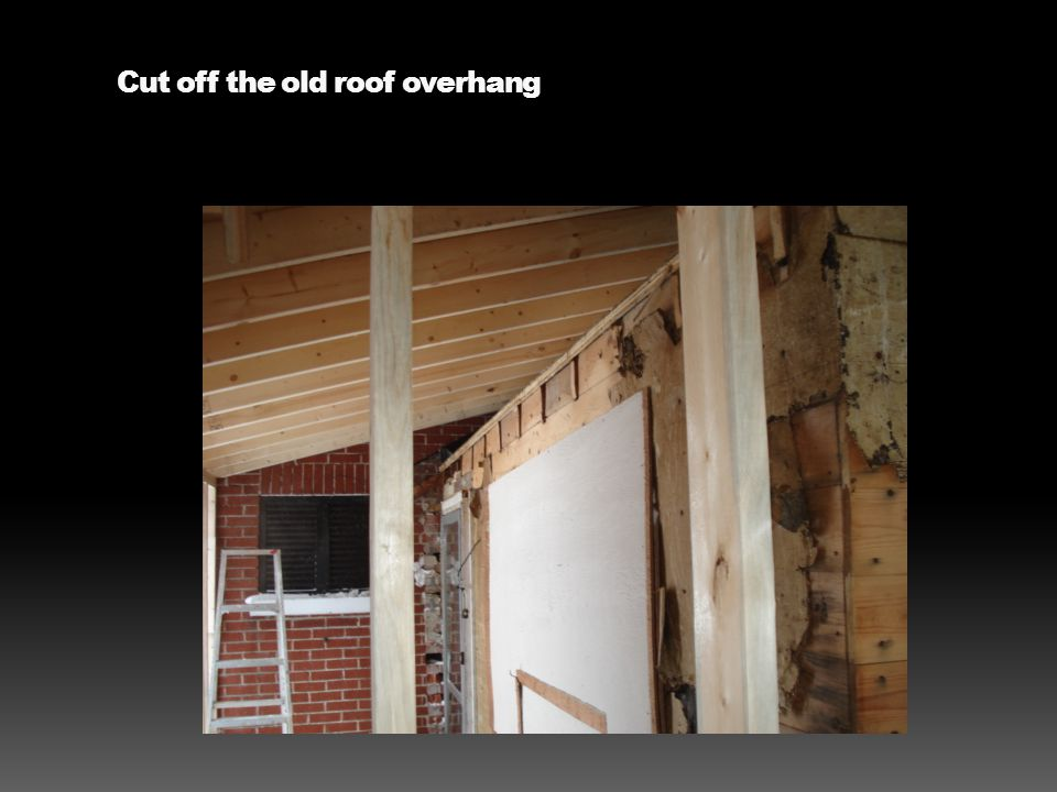 Cut off the old roof overhang