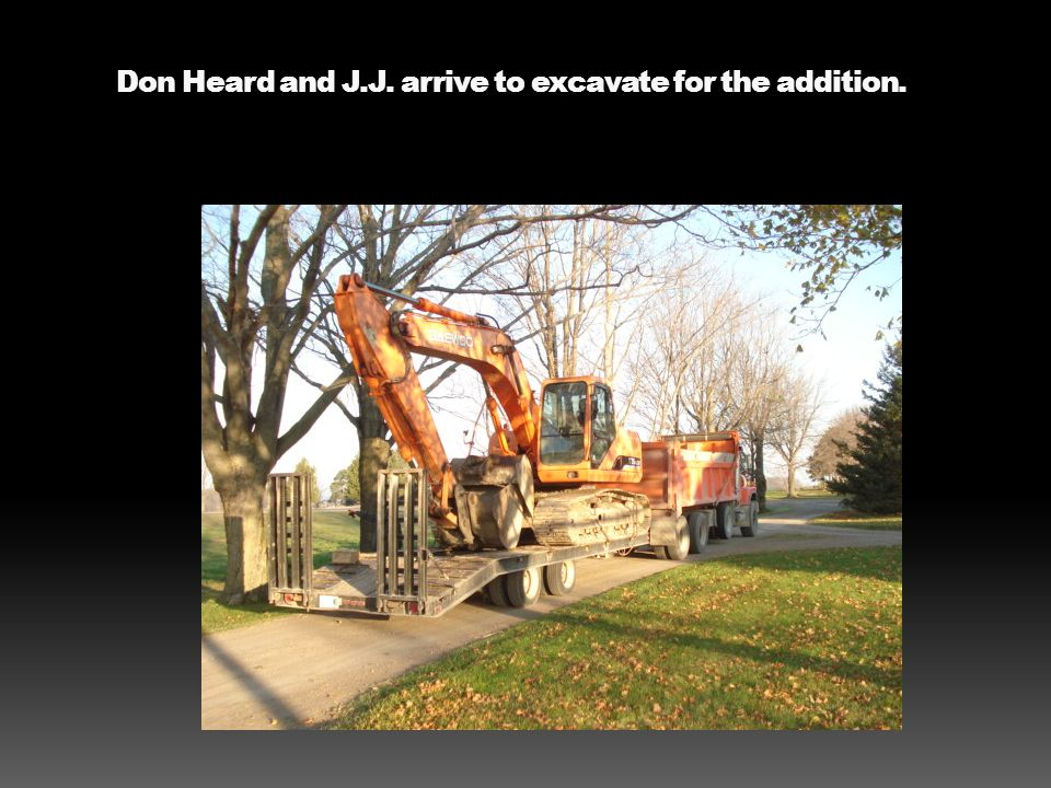 Don Heard and J.J. arrive to excavate for the addition.