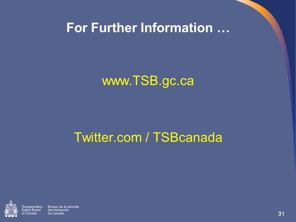 For Further Information … www.TSB.gc.ca Twitter.com / TSBcanada 31
