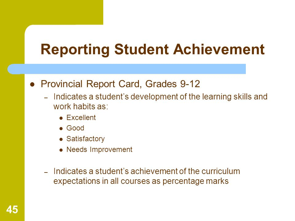 45 Reporting Student Achievement Provincial Report Card, Grades 9-12 – Indicates a student's development of the learning skills and work habits as: Ex