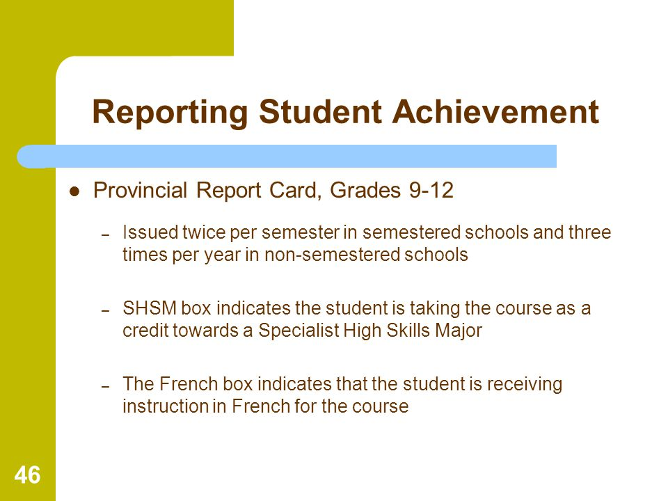 46 Reporting Student Achievement Provincial Report Card, Grades 9-12 – Issued twice per semester in semestered schools and three times per year in non