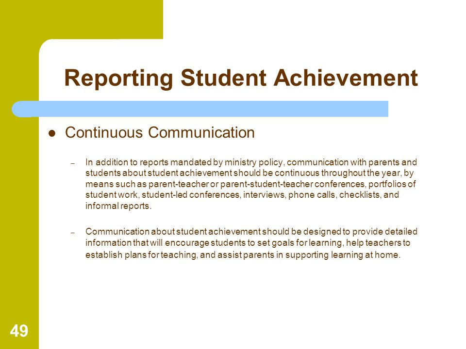 49 Reporting Student Achievement Continuous Communication – In addition to reports mandated by ministry policy, communication with parents and student