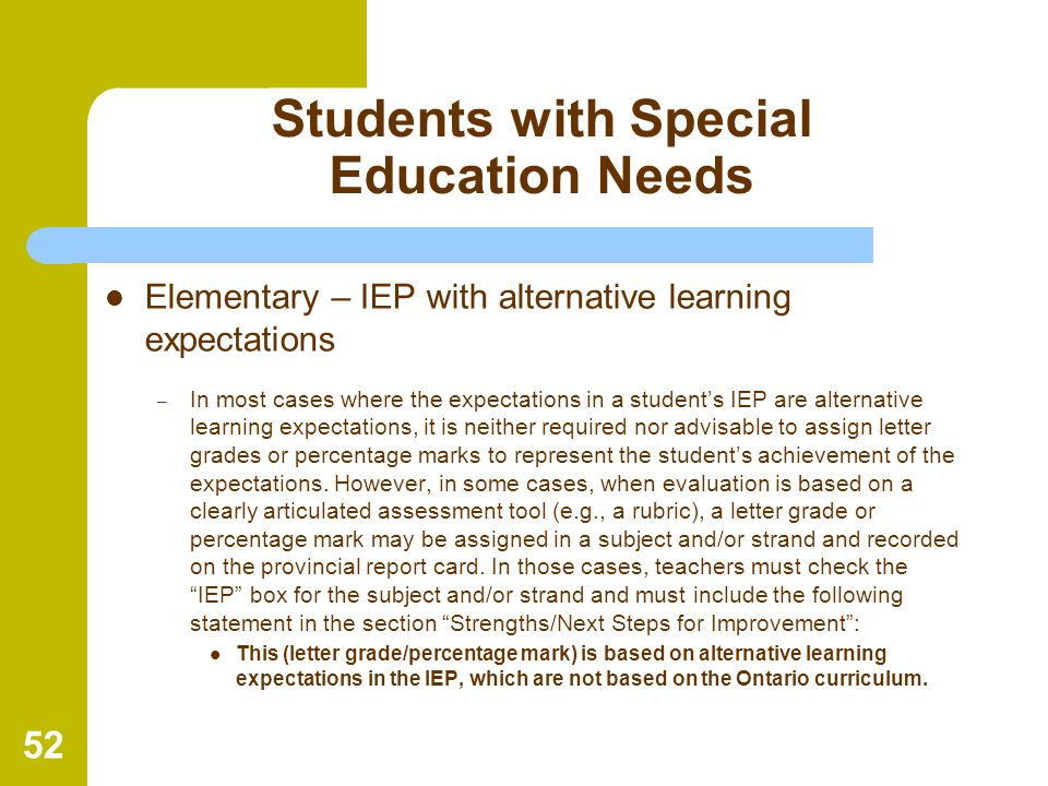 52 Students with Special Education Needs Elementary – IEP with alternative learning expectations – In most cases where the expectations in a student's