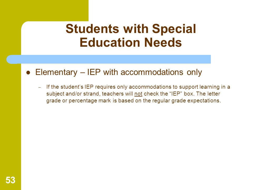 53 Students with Special Education Needs Elementary – IEP with accommodations only – If the student's IEP requires only accommodations to support lear