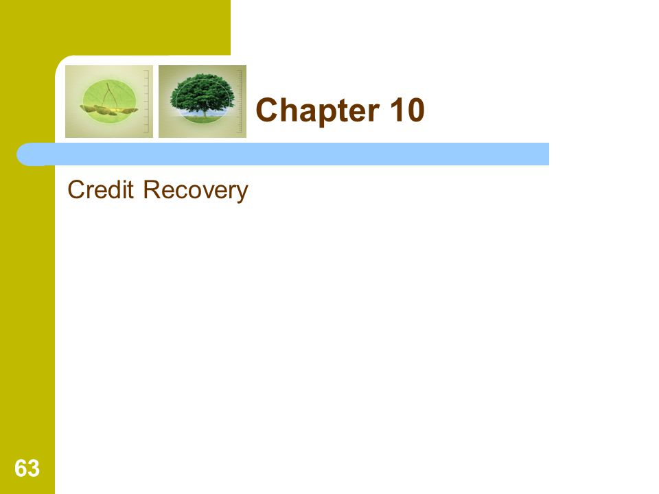 63 Chapter 10 Credit Recovery