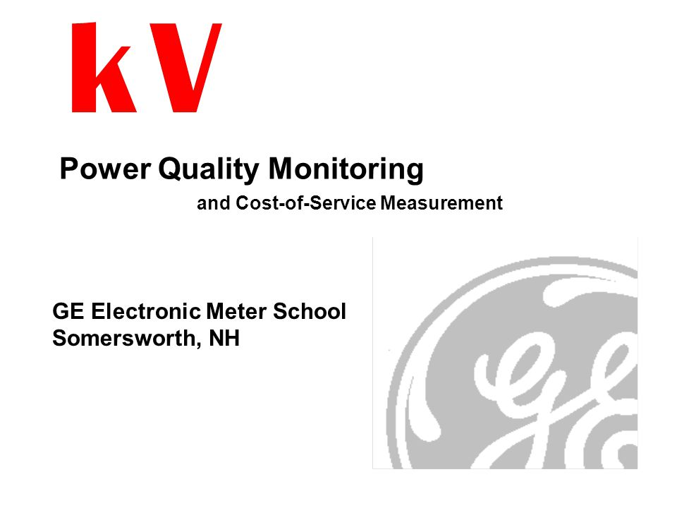 Power Quality Monitoring and Cost-of-Service Measurement GE Electronic Meter School Somersworth, NH
